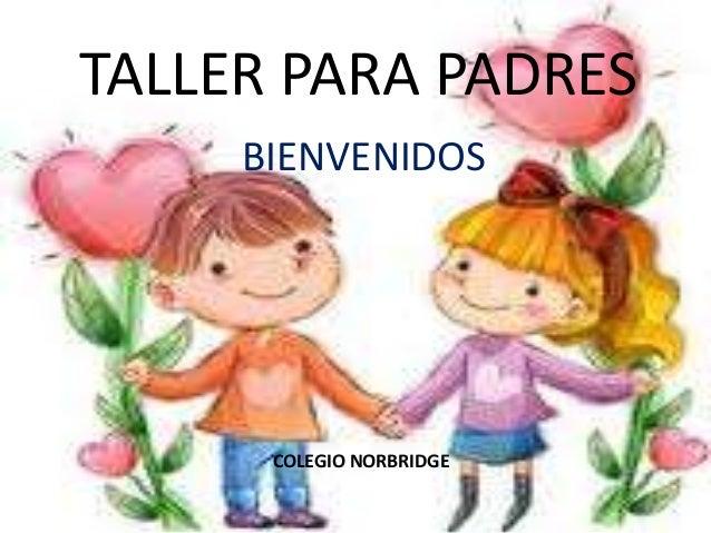 TALLER PARA PADRES BIENVENIDOS COLEGIO NORBRIDGE