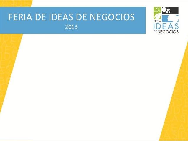 FERIA DE IDEAS DE NEGOCIOS           2013