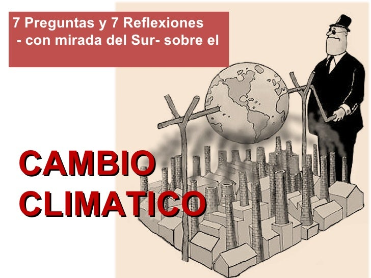 CAMBIO CLIMATICO 7 Preguntas y 7 Reflexiones  - con mirada del Sur- sobre el