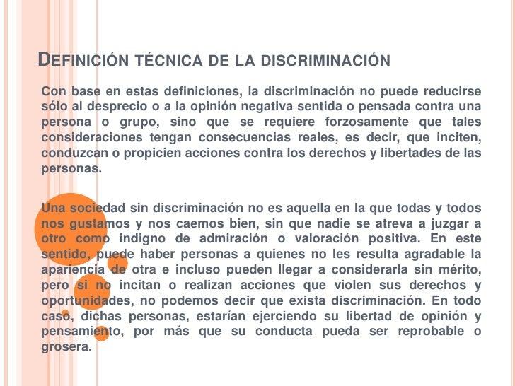 DEFINICIÓN TÉCNICA DE LA DISCRIMINACIÓNCon base en estas definiciones, la discriminación no puede reducirsesólo al desprec...