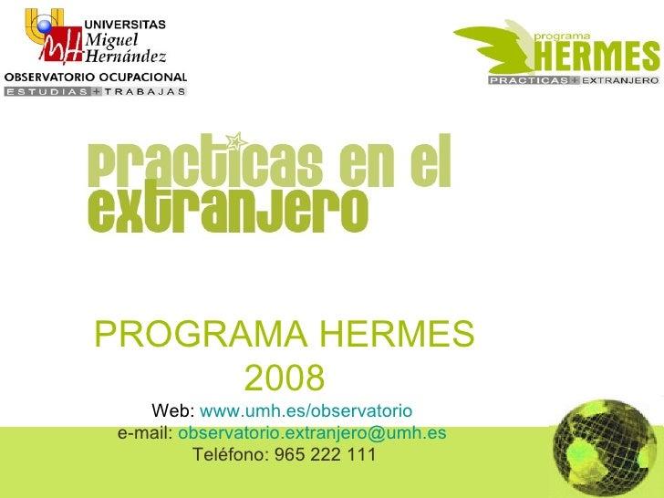 PROGRAMA HERMES 2008 Web:  www.umh.es/observatorio   e-mail:  [email_address]   Teléfono: 965 222 111