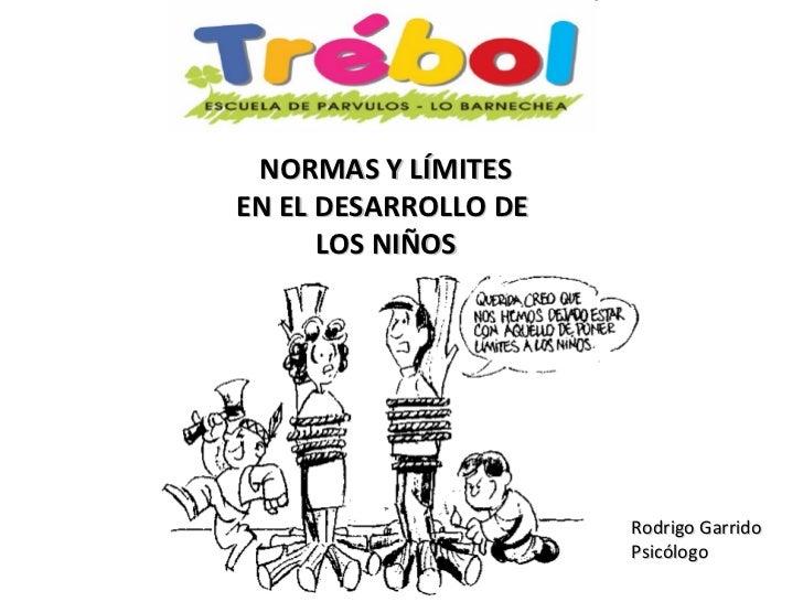 NORMAS Y LÍMITES EN EL DESARROLLO DE  LOS NIÑOS Rodrigo Garrido Psicólogo
