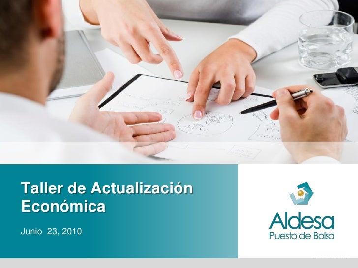 Taller de Actualización Económica Junio 23, 2010