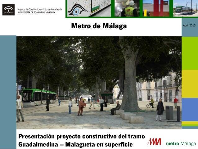 Metro de Málaga Abril 2013Presentación proyecto constructivo del tramoGuadalmedina – Malagueta en superficie