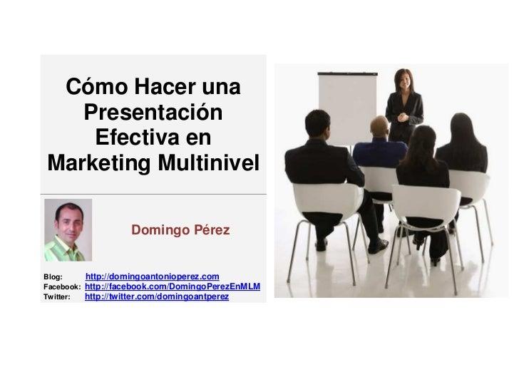 Cómo Hacer una   Presentación    Efectiva enMarketing Multinivel                   Domingo PérezBlog:     http://domingoan...