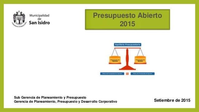 Presupuesto Abierto 2015 Sub Gerencia de Planeamiento y Presupuesto Gerencia de Planeamiento, Presupuesto y Desarrollo Cor...