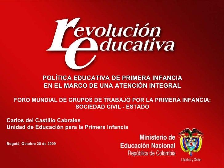 POLÍTICA EDUCATIVA DE PRIMERA INFANCIA EN EL MARCO DE UNA ATENCIÓN INTEGRAL FORO MUNDIAL DE GRUPOS DE TRABAJO POR LA PRIME...