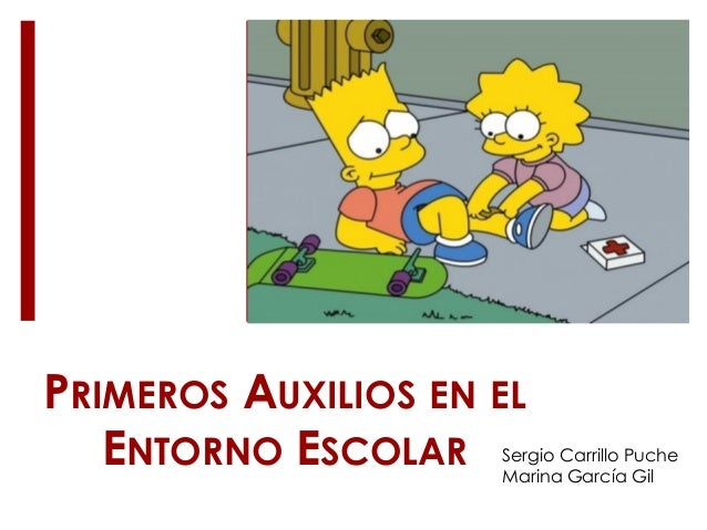 PRIMEROS AUXILIOS EN EL ENTORNO ESCOLAR Sergio Carrillo Puche Marina García Gil