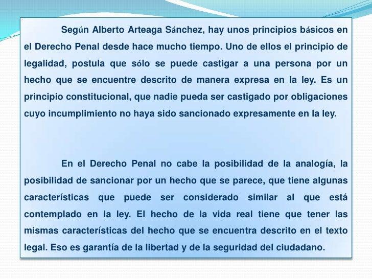 Según Alberto Arteaga Sánchez, hay unos principios básicos en el Derecho Penal desde hace mucho tiempo. Uno de ellos el pr...