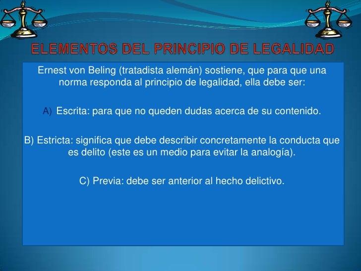 ELEMENTOS DEL PRINCIPIO DE LEGALIDAD<br />Ernest von Beling (tratadista alemán) sostiene, que para que una norma responda ...