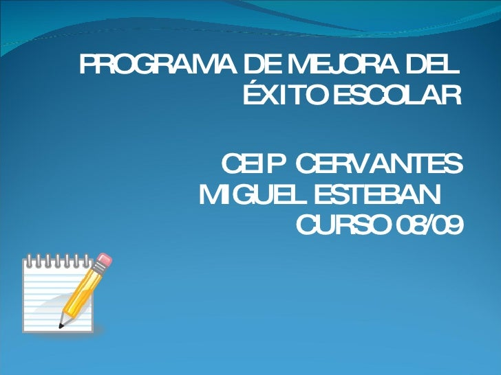 PROGRAMA DE MEJORA DEL ÉXITO ESCOLAR CEIP  CERVANTES MIGUEL ESTEBAN   CURSO 08/09