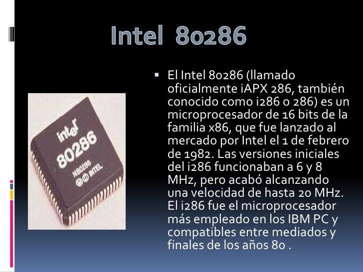 Intel  80286<br />El Intel 80286 (llamado oficialmente iAPX 286, también conocido como i286 o 286) es un microprocesador d...