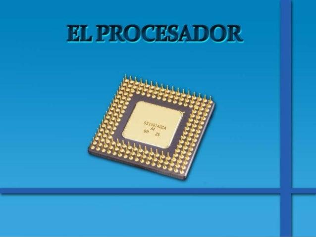 INTRODUCCION  El procesador es la parte de la  computadora, diseñada para llevar  acabo o ejecutar los programas.  Ejecuta...