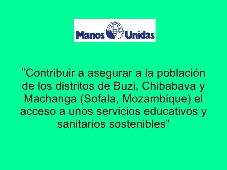 """"""" Contribuir a asegurar a la población de los distritos de Buzi, Chibabava y Machanga (Sofala, Mozambique) el acceso a uno..."""