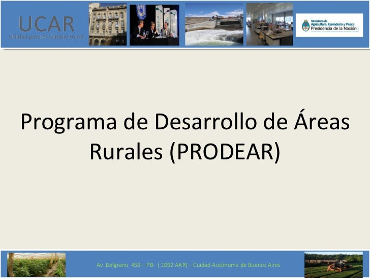 Programa de Desarrollo de Áreas      Rurales (PRODEAR)       Av. Belgrano 450 – PB- ( 1092 AAR) – Cuidad Autónoma de Bueno...