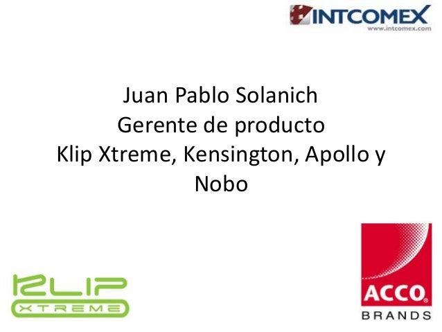 Juan Pablo Solanich  Gerente de producto  Klip Xtreme, Kensington, Apollo y  Nobo
