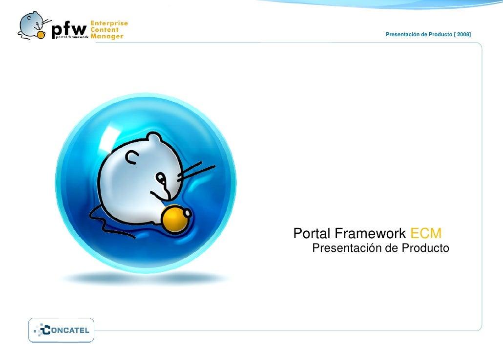 Presentación de Producto [ 2008]     Portal Framework ECM   Presentación de Producto