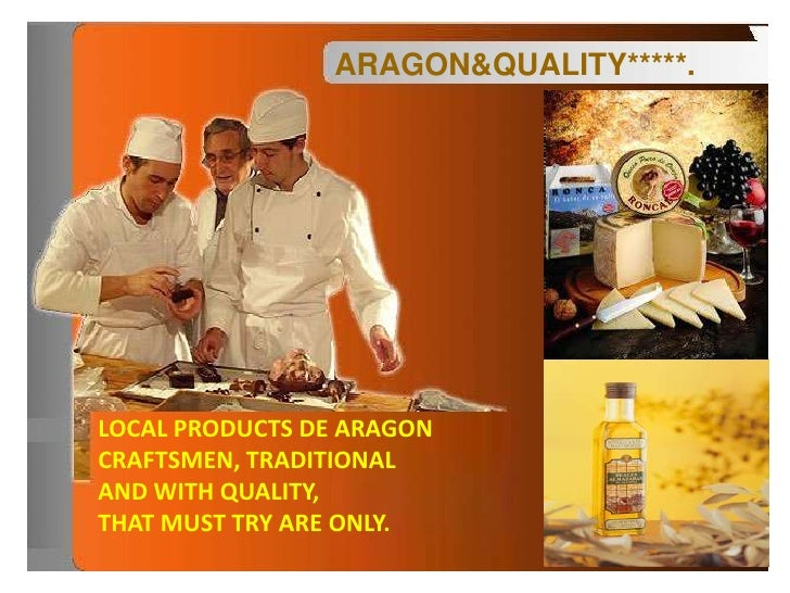 ARAGON&QUALITY*****. LOCAL PRODUCTS DE ARAGON CRAFTSMEN, TRADITIONAL  AND WITH QUALITY,  THAT MUST TRY ARE ONLY.