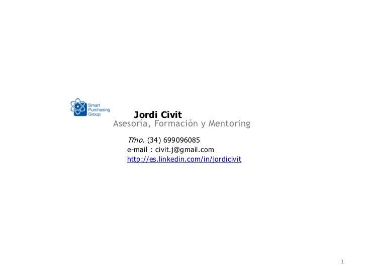 Jordi CivitAsesoría, Formación y Mentoring   Tfno. (34) 699096085   e-mail : civit.j@gmail.com   http://es.linkedin.com/in...