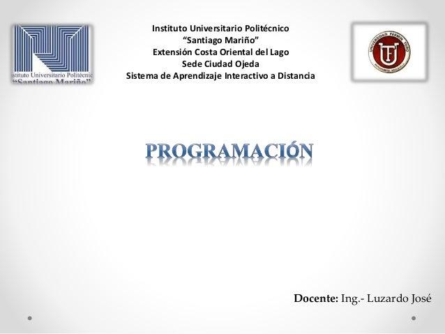 """Instituto Universitario Politécnico """"Santiago Mariño"""" Extensión Costa Oriental del Lago Sede Ciudad Ojeda Sistema de Apren..."""
