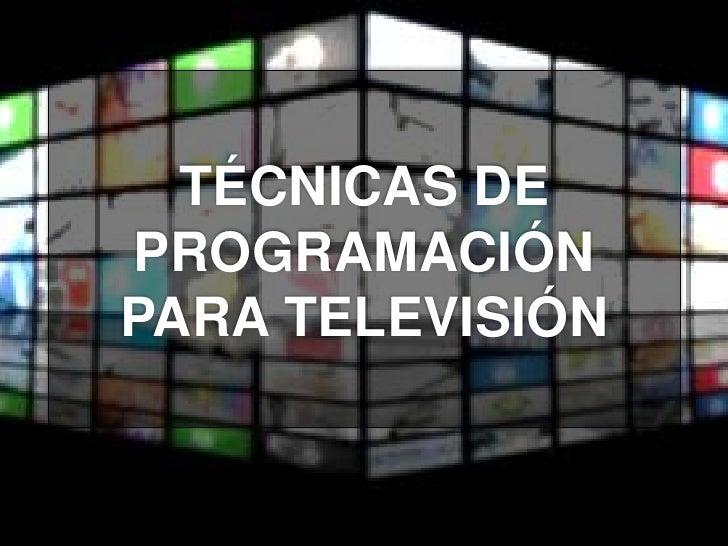 TÉCNICAS DEPROGRAMACIÓNPARA TELEVISIÓN