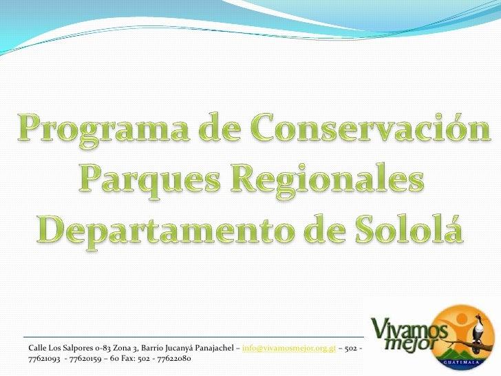 Programa de Conservación<br />Parques Regionales<br />Departamento de Sololá<br />Calle Los Salpores 0-83 Zona 3, Barrio J...