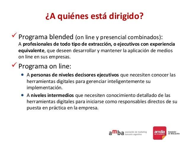 ¿A quiénes está dirigido? Programa blended (on line y presencial combinados): A profesionales de todo tipo de extracción,...