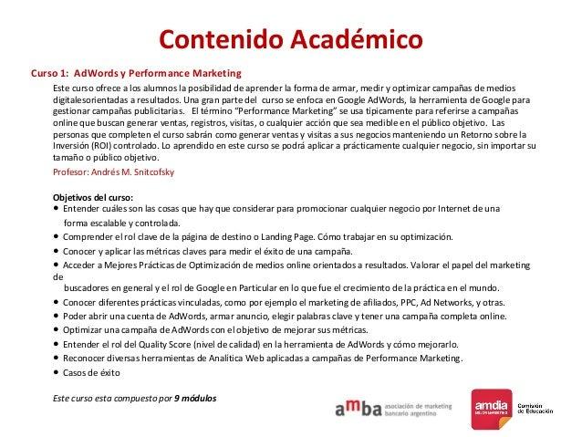 Contenido Académico Curso 1: AdWords y Performance Marketing Este curso ofrece a los alumnos la posibilidad de aprender la...