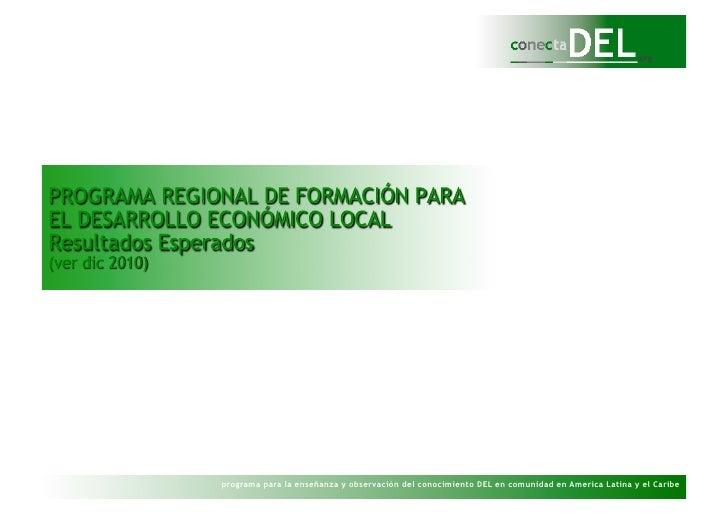 PROGRAMA REGIONAL DE FORMACIÓN PARA EL DESARROLLO ECONÓMICO LOCAL Resultados Esperados (agosto 2010)