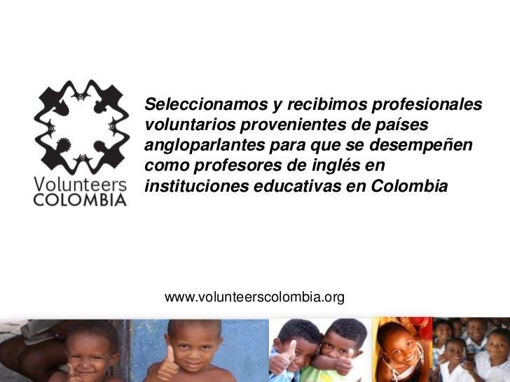 Seleccionamos y recibimos profesionales voluntarios provenientes de países angloparlantes para que se desempeñen como prof...