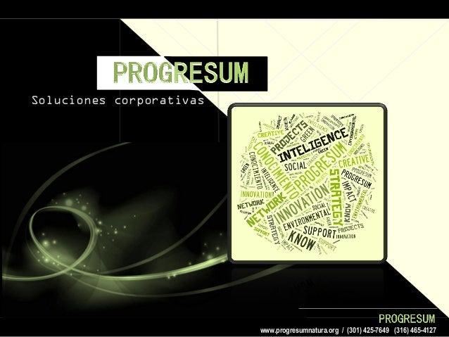 www.progresumnatura.org / (301) 425-7649 (316) 465-4127 Soluciones corporativas