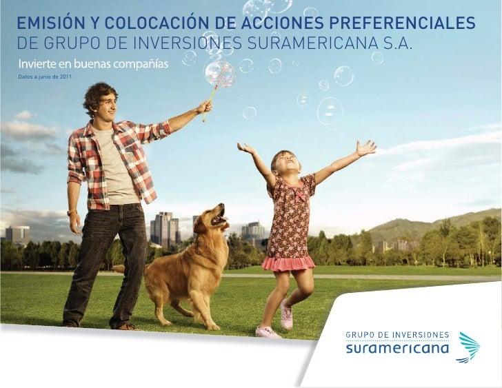 EMISIÓN Y COLOCACIÓN DE ACCIONES PREFERENCIALESDE GRUPO DE INVERSIONES SURAMERICANA S.A.Datos a junio de 2011