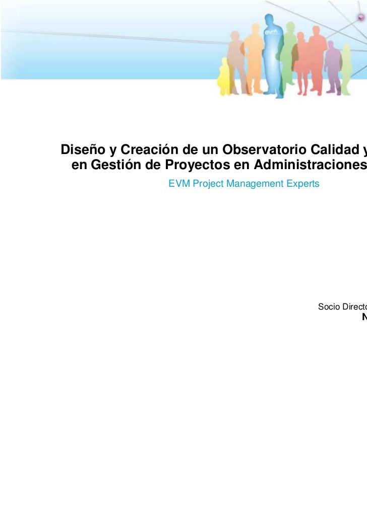 Diseño y Creación de un Observatorio Calidad y Eficiencia en Gestión de Proyectos en Administraciones Públicas            ...