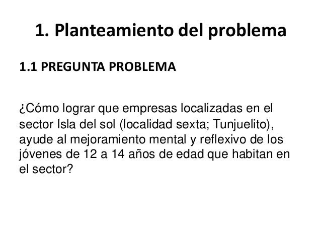 1. Planteamiento del problema1.1 PREGUNTA PROBLEMA¿Cómo lograr que empresas localizadas en elsector Isla del sol (localida...