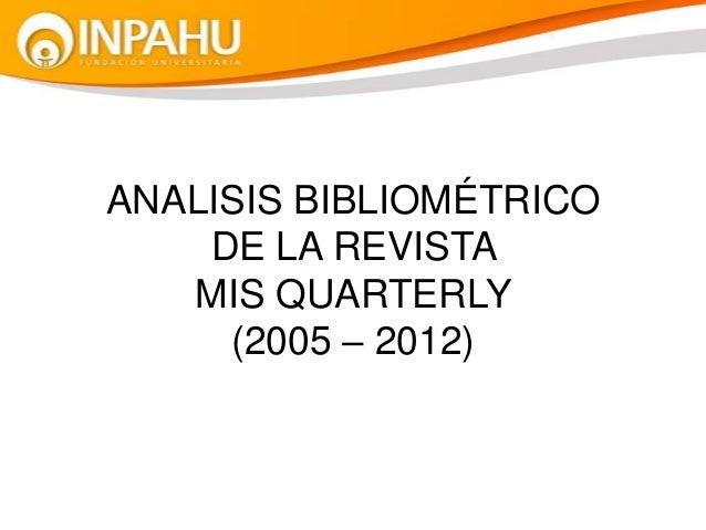 ANALISIS BIBLIOMÉTRICO DE LA REVISTA MIS QUARTERLY (2005 – 2012)
