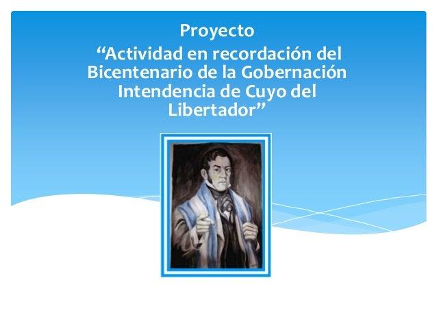 """Proyecto  """"Actividad en recordación del  Bicentenario de la Gobernación  Intendencia de Cuyo del  Libertador"""""""