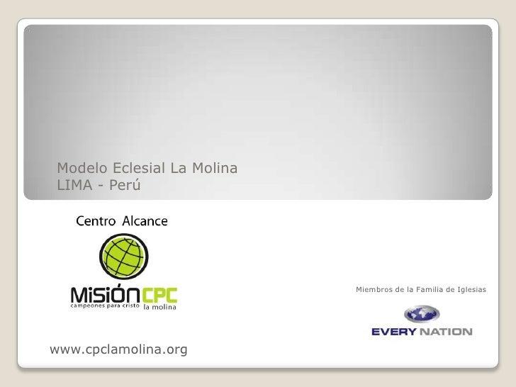 Modelo Eclesial La Molina <br />LIMA - Perú<br />Miembros de la Familia de Iglesias<br />www.cpclamolina.org<br />