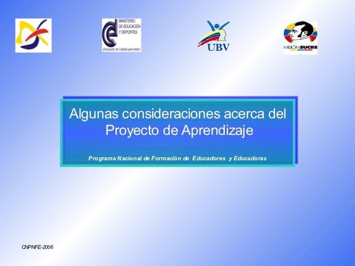 Algunas consideraciones acerca del                   Proyecto de Aprendizaje                 Programa Nacional de Formació...