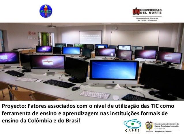 Proyecto: Fatores associados com o nível de utilização das TIC comoferramenta de ensino e aprendizagem nas instituições fo...