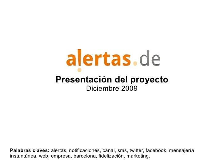 Presentación del proyecto                                   Diciembre 2009     Palabras claves: alertas, notificaciones, c...