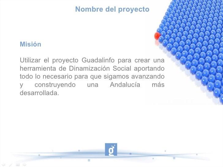 Nombre del proyecto Misión Utilizar el proyecto Guadalinfo para crear una herramienta de Dinamización Social aportando tod...