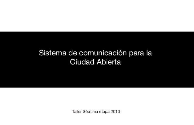 Sistema de comunicación para la Ciudad Abierta  Taller Séptima etapa 2013