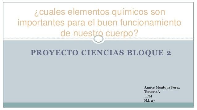 ¿cuales elementos químicos son importantes para el buen funcionamiento de nuestro cuerpo? PROYECTO CIENCIAS BLOQUE 2  Jani...