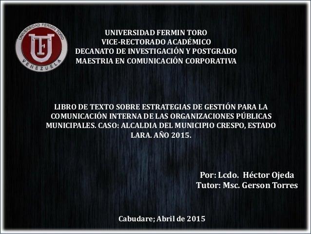 Cabudare; Abril de 2015 UNIVERSIDAD FERMIN TORO VICE-RECTORADO ACADÉMICO DECANATO DE INVESTIGACIÓN Y POSTGRADO MAESTRIA EN...
