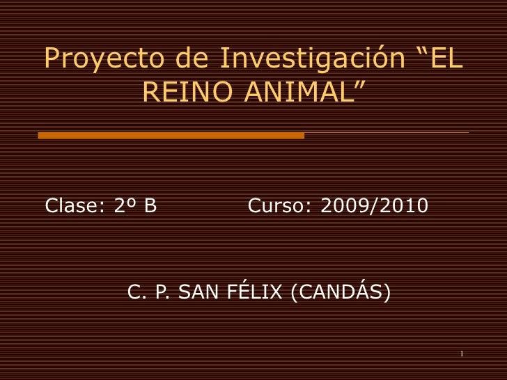 "Proyecto de Investigación ""EL REINO ANIMAL"" Clase: 2º B  Curso: 2009/2010  C. P. SAN FÉLIX (CANDÁS)"