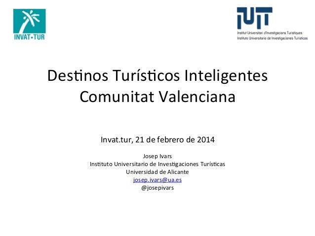 Des$nos  Turís$cos  Inteligentes   Comunitat  Valenciana   Invat.tur,  21  de  febrero  de  2014    ...