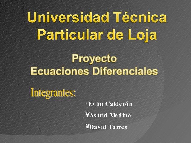 Integrantes: <ul><li>Eylin Calderón </li></ul><ul><li>Astrid Medina </li></ul><ul><li>David Torres </li></ul>