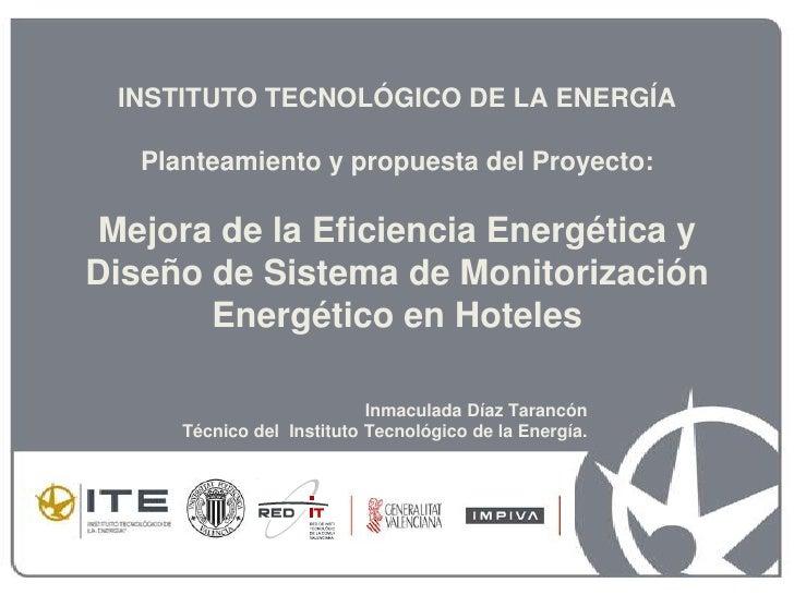 INSTITUTO TECNOLÓGICO DE LA ENERGÍAPlanteamiento y propuesta del Proyecto:Mejora de la Eficiencia Energética y Diseño de S...