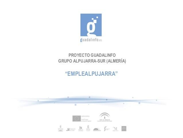"""PROYECTO GUADALINFO GRUPO ALPUJARRA-SUR (ALMERÍA)  """"EMPLEALPUJARRA"""""""
