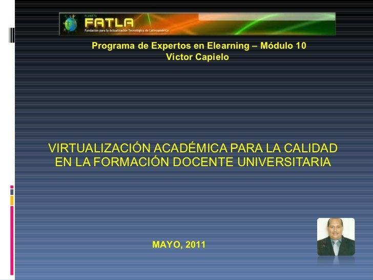 VIRTUALIZACIÓN ACADÉMICA PARA LA CALIDAD EN LA FORMACIÓN DOCENTE UNIVERSITARIA Programa de Expertos en Elearning – Módulo ...